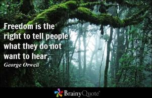 freedom is the right to tell people what they do not want to hear brainyquote com