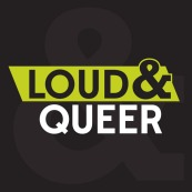loud and queer